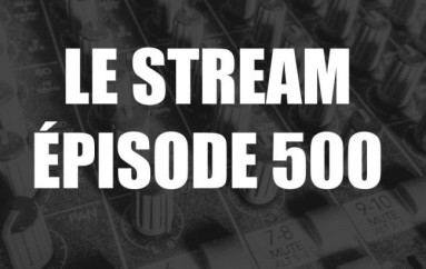 Le Stream OFFLINE 4 – Party de l'épisode 500