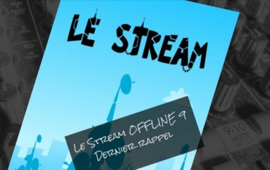 Le Stream OFFLINE 9 – Dernier rappel
