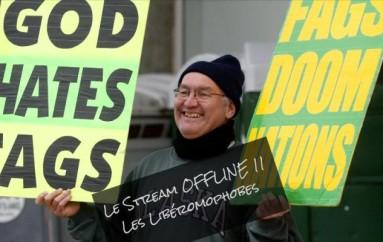 Le Stream OFFLINE 11 – Les Libéromophobes