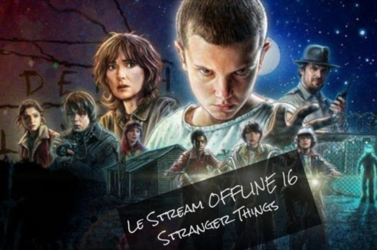 Le Stream OFFLINE 16 – Stranger Things