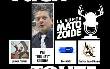 """Le Super Matozoïde – Édition """"F*ck Toute"""" #2 avec Pat """"the Bat"""" – 7 juillet 2016"""