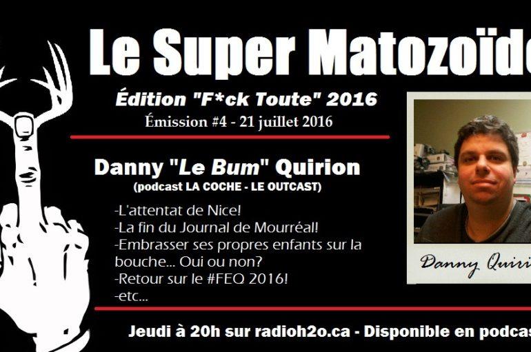 """Le Super Matozoïde – Édition """"F*ck Toute"""" #4 avec Danny """"Le Bum"""" Quirion – 21 juillet 2016"""