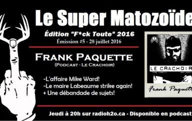 """Le Super Matozoïde – Édition """"F*ck Toute"""" #5 avec Frank Paquette – 28 juillet 2016"""