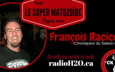 """Le Super Matozoïde – Édition """"F*ck Toute"""" #9 avec François """"RASS"""" Racicot – 25 août 2016"""