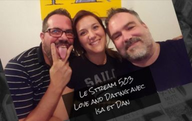 Le Stream 503 – Love And Dating avec @Zatess et @DanDelorme