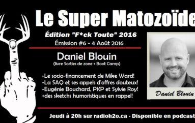 """Le Super Matozoïde – Édition """"F*ck Toute"""" #6 avec Daniel Blouin – 4 août 2016"""