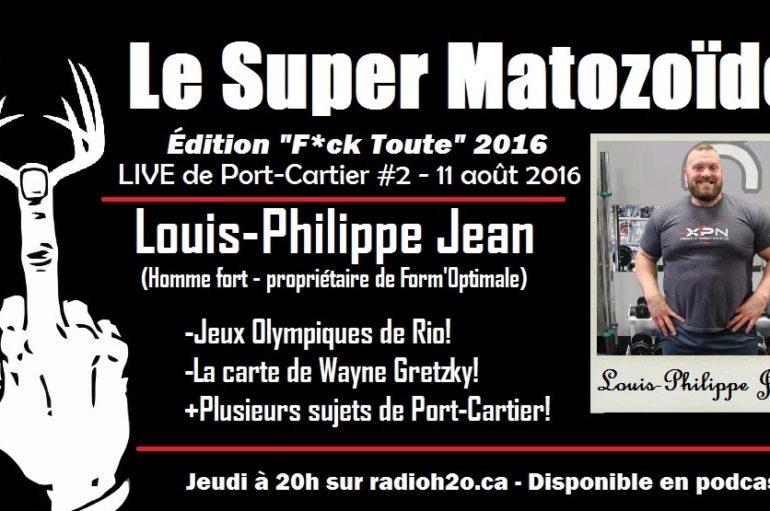 """Le Super Matozoïde – Édition """"F*ck Toute"""" #7 avec Louis-Philippe Jean à Port-Cartier – 11 août 2016"""