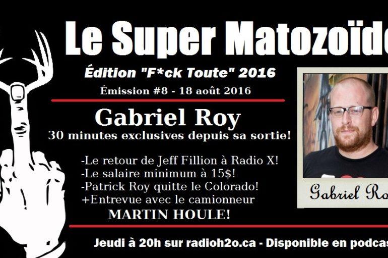 """Le Super Matozoïde – Édition """"F*ck Toute"""" #8 avec Gabriel Roy – 18 août 2016"""