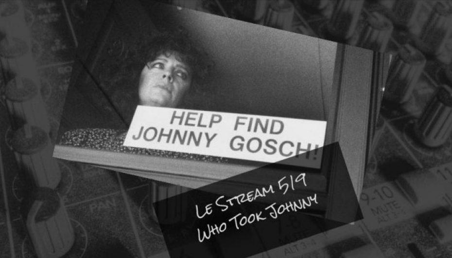 Le Stream 519 – Who Took Johnny