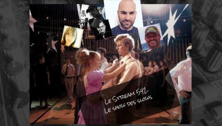 Le Stream 542 – Le show des slows
