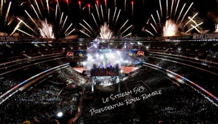 Le Stream 543 – Presidential Royal Rumble