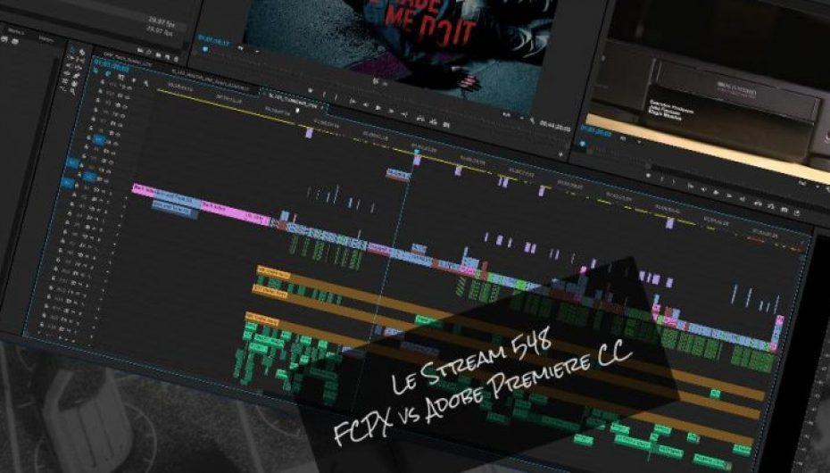 Le Stream 548 – FCPX vs Adobe Premiere CC