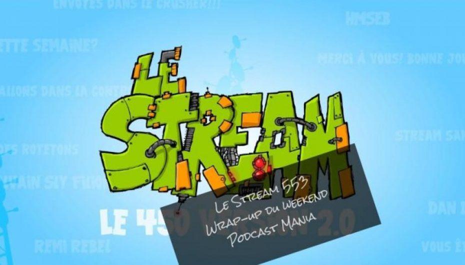 Le Stream 553 – Wrap-up de mon week-end au Podcast Mania