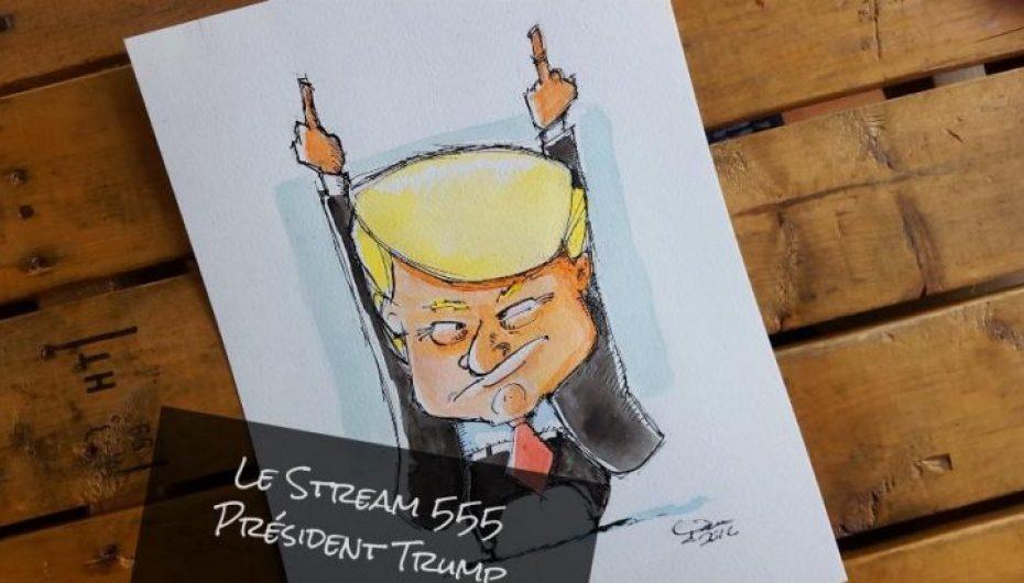 Le Stream 555 – Président Trump