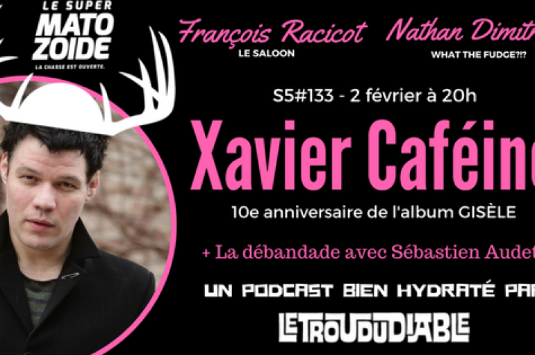 Le Super Matozoïde – S5#133 – La Gisèle de Xavier Caféïne – 2 février 2017