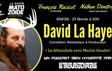 Le Super Matozoïde – S5#136 – David La Haye de retour! – 23 février 2017