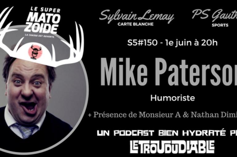 Le Super Matozoïde – S5#150 – La 150e avec Mike…Paterson! – 1e juin 2017