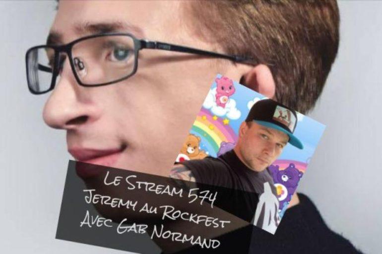 Le Stream 574 – Jeremy au Rockfest avec Gab Normand