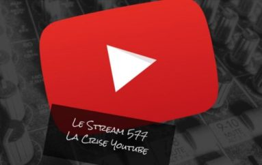 Le Stream 577 – La Crise Youtube
