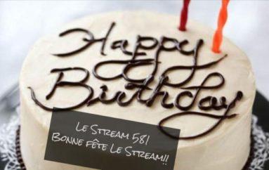 Le Stream 581 – Bonne fête Le Stream!!!