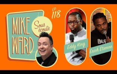 MIKE WARD SOUS ÉCOUTE #118 – (Eddy King et Erich Étienne)