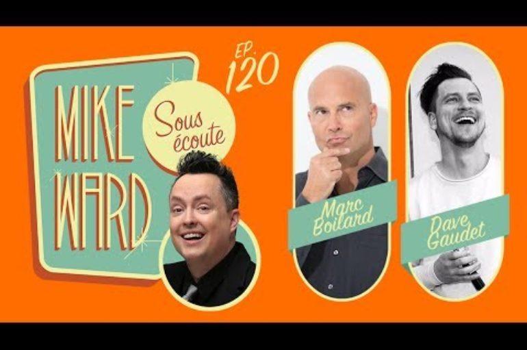 MIKE WARD SOUS ÉCOUTE #120 – (Marc Boilard et Dave Gaudet)