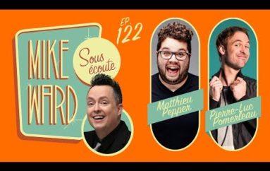 MIKE WARD SOUS ÉCOUTE #122 – (Matthieu Pepper et Pierre-Luc Pomerleau)