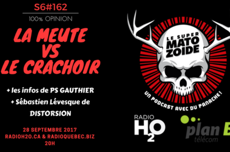 Le Super Matozoïde – S6#162 – La Meute Vs Le Crachoir – 28 septembre 2017