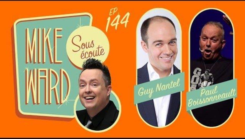 MIKE WARD SOUS ÉCOUTE #144 – (Guy Nantel et Paul Boissonneault)