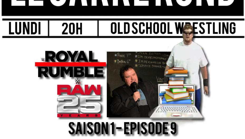 Le Carré Rond S01 – EP09: RAW 25ème, Royal Rumble, Souvenirs de Lutte et Isaac Yankem