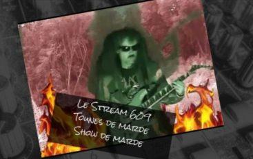 Le Stream 609 – Tounes de marde, show de marde