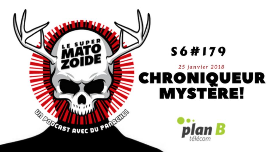Le Super Matozoïde – S6#179 – Chroniqueur Mystère! – 25 janvier 2018