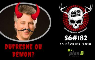 Le Super Matozoïde – S6#182 – Dufresne ou démon? – 15 février 2018
