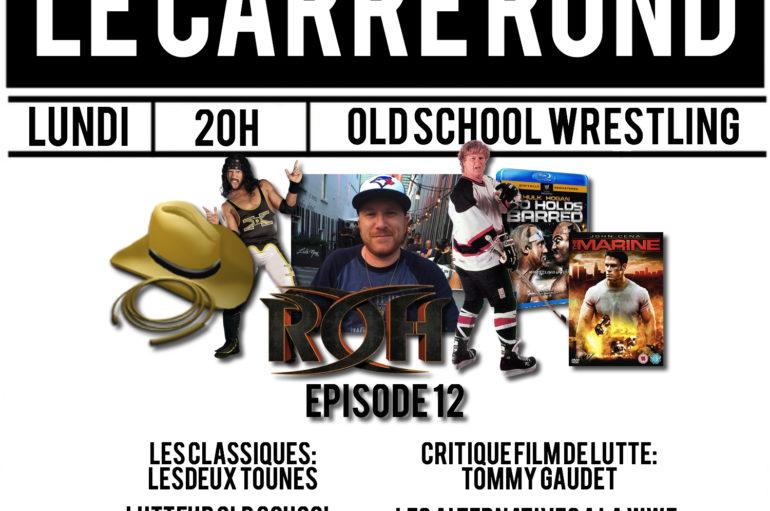 Le Carré Rond S01 – EP12: Jeff Drouin, ROH, Xpac, The Goon et Cinéma !