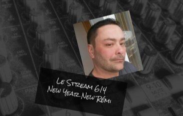 Le Stream 614 – New Year, New Rémi