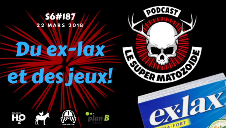 Le Super Matozoïde – S6#187 – Du Ex-Lax et des jeux! – 22 mars 2018