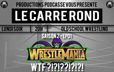 Le Carré Rond – S02 – EP01: Wrestlemania WTF ?!?