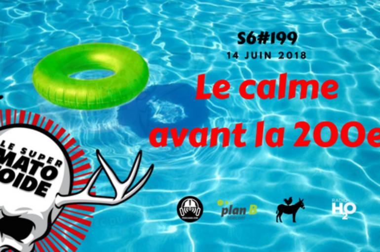 Le Super Matozoïde – S6#199 – Le calme avant la 200e – 14 juin 2018
