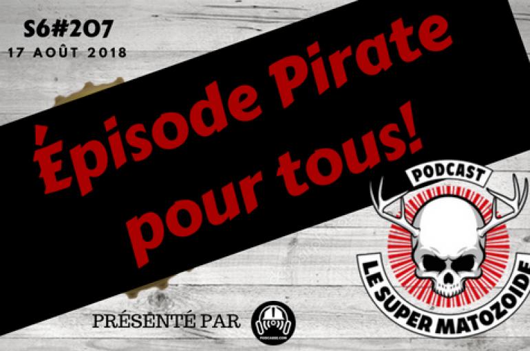 Le Super Matozoïde – S6#207 – Épisode Pirate pour tous! – 17 août 2018