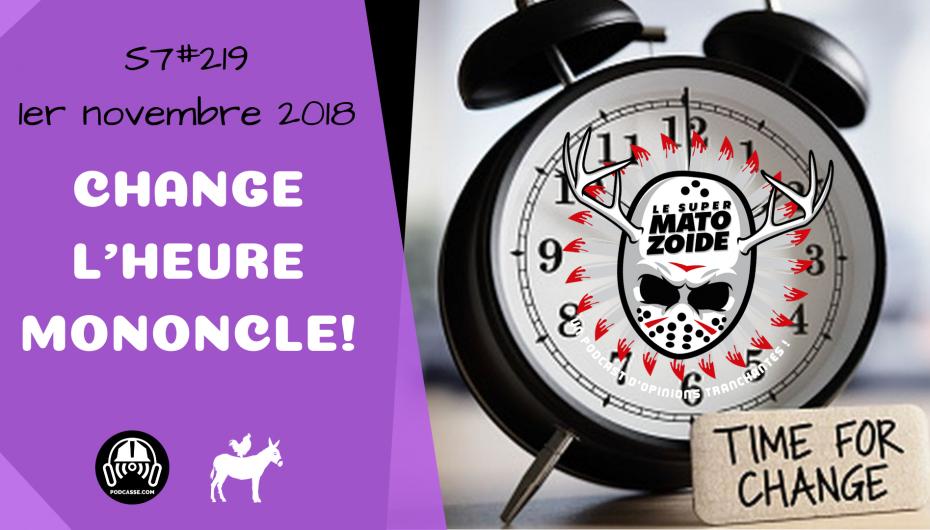 Le Super Matozoïde – S7#219 – Change l'heure Mononcle! – 1e novembre 2018