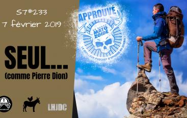 Le Super Matozoïde – S7#233 – Seul… (comme Pierre Dion) – 7 février 2019