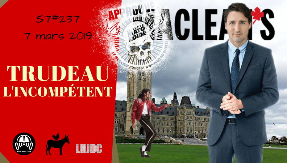 Le Super Matozoïde – S7#237 – Trudeau l'incompétent – 7 mars 2019