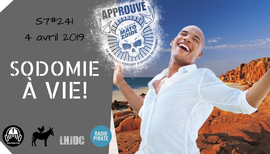 Le Super Matozoïde – S7#241 – Sodomie à vie! – 4 avril 2019