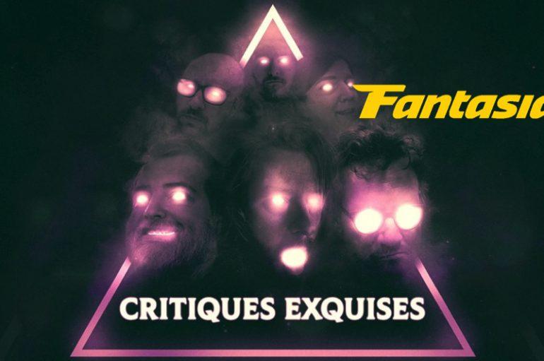 Critiques Exquises – EN MODE FANTASIA – 19 au 22 Juilllet – Part 3