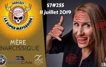 Le Super Matozoïde – S7#255 – Mère narcissique – 11 juillet 2019