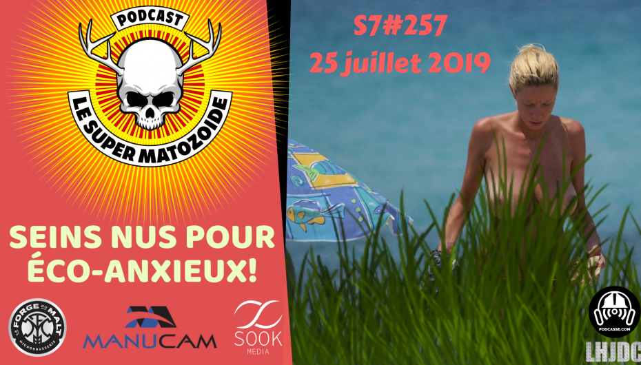 Le Super Matozoïde – S7#257 – Seins nus pour éco-anxieux! – 25 juillet 2019