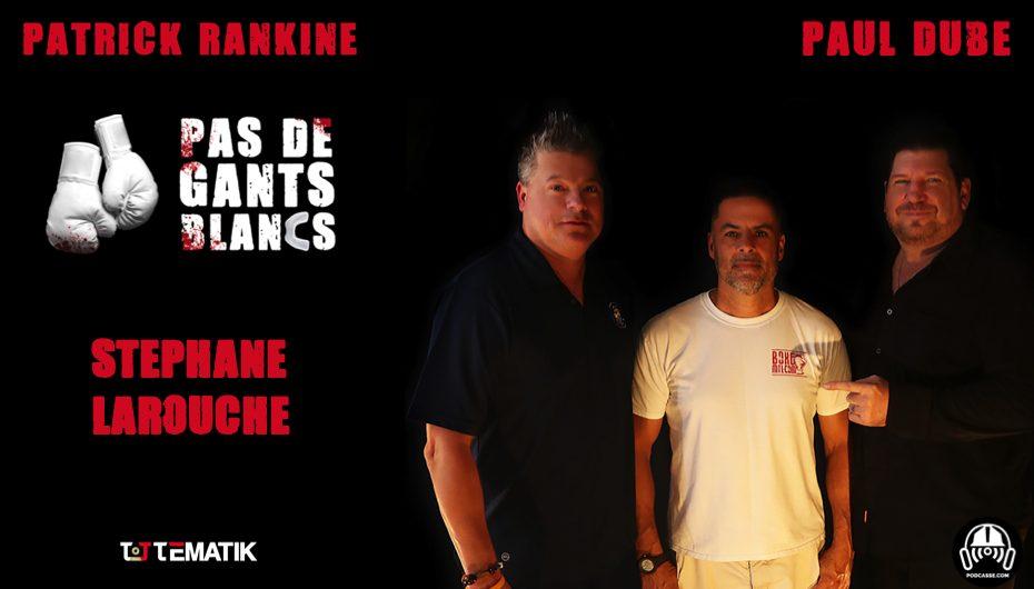 Pas de Gants Blancs – S01 – EP01: Stéphane Larouche & Vic Thériault