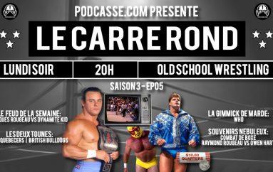 Le Carré Rond – S03 – EP05: Souvenirs Nébuleux, le feud Rougeau / Dynamite Kid & Who ?