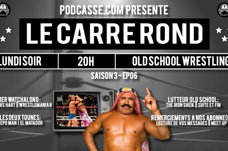 Le Carré Rond – S03 – EP06: Premier Watchalong ! – The Iron Sheik: suite & fin