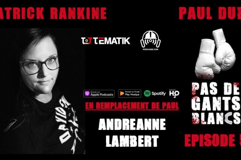 Pas de Gants Blancs – S01 – EP05: Andréanne Lambert & Le Top 5 des combats à venir !